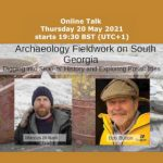 Archaeology Fieldwork on South Georgia: Talk 20th May 2021 7:30pm UK Time